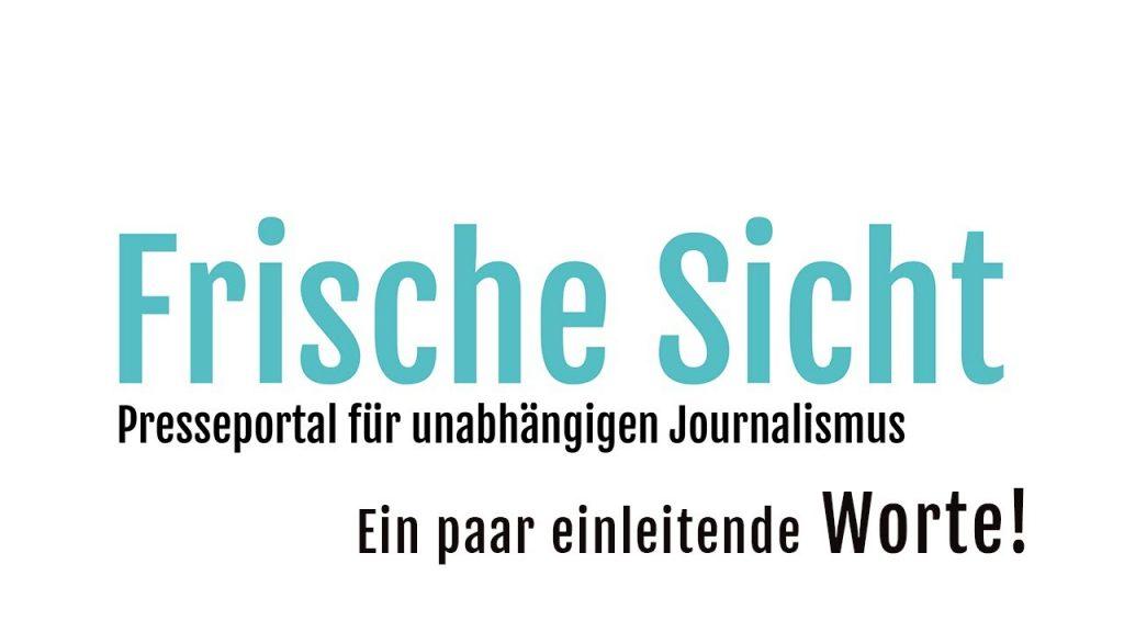 """""""FRISCHE SICHT"""" ein Presseportal für unabhängigen Journalismus"""