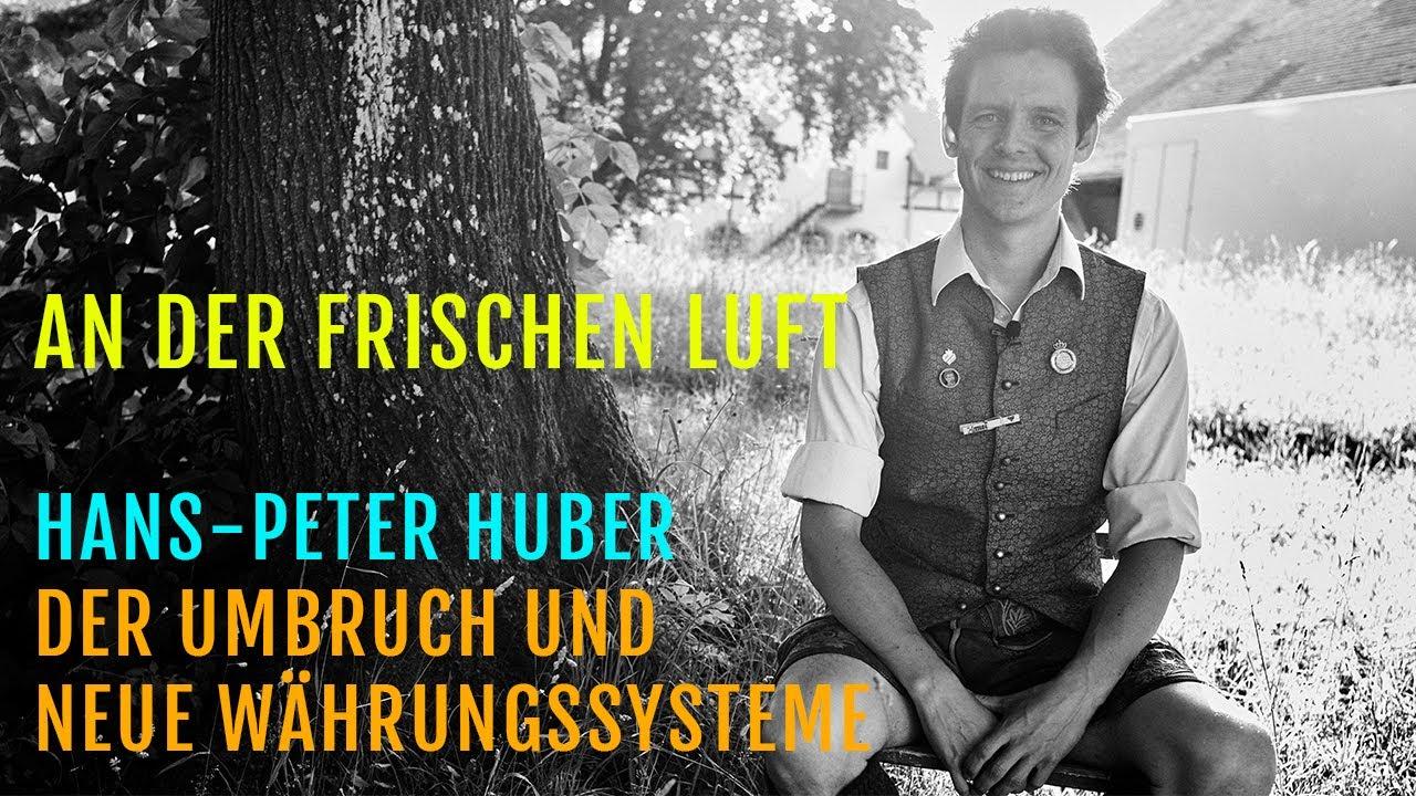 """An der frischen Luft: Hans-Peter Huber """"Der Umbruch und neue Währungssysteme"""""""