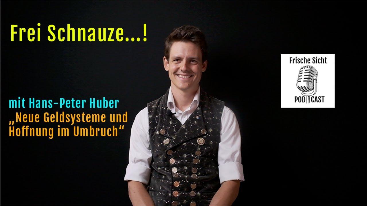 """Frei Schnauze...! Talk mit Hans-Peter Huber zum Thema """"Neue Geldsysteme und Hoffnung im Umbruch"""""""