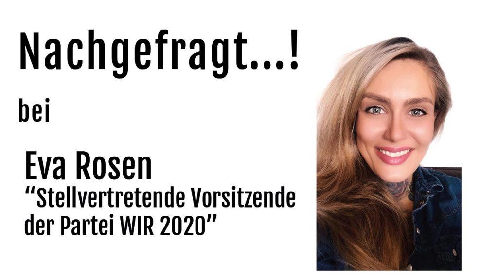 """Nachgefragt...! bei Eva Rosen """"Stellvertretende Vorsitzende der Partei WIR 2020"""""""