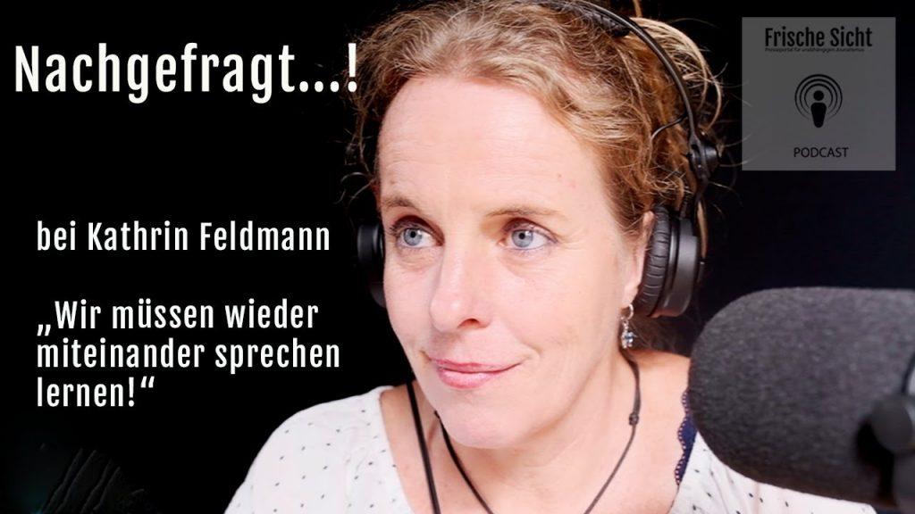 """Nachgefragt...! bei Kathrin Feldmann zum Thema """"Wir müssen wieder miteinander sprechen lernen"""""""