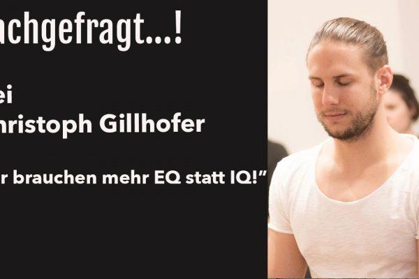 """Nachgefragt...! bei Christoph Gillhofer """"Wir brauchen mehr EQ statt IQ"""""""